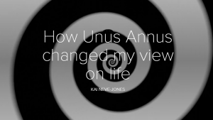 How Unus Annus changed my view on life