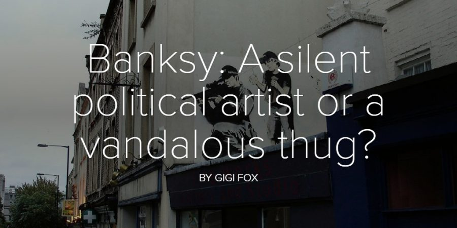 Banksy: A silent political artist or a vandalous thug?